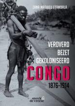 Mathieu Zana Etambala , Veroverd. Bezet. Gekoloniseerd. Congo 1876-1914