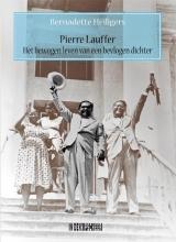 Bernadette  Heiligers Pierre Lauffer. Het bewogen leven van een bevlogen dichter