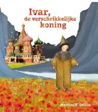 Martine  Delfos Ivar, de verschrikkelijke koning