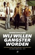 George Boellaard , Wij willen gangster worden