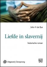 John H. de Bye Liefde in slavernij - grote letter uitgave
