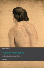 M. Boshart , `Adriaan heeft syfilis, wat verdomd vervelend is...`