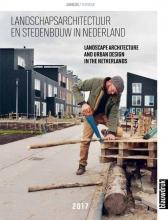 Mark  Hendriks, Joks  Janssen, Marieke  Berkers, Martine  Bakker Landschapsarchitectuur en stedenbouw in Nederland 2017