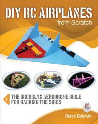 Breck Baldwin,DIY RC Airplanes from Scratch
