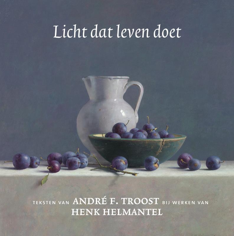 Andre F. Troost, Henk Helmantel,Licht dat leven doet