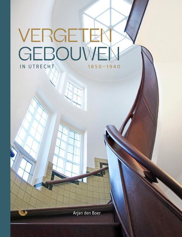 Arjan den Boer,Vergeten gebouwen in Utrecht 1850-1940