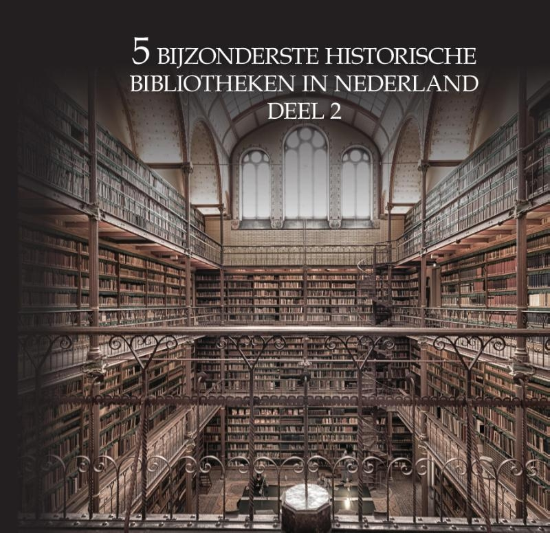 Oscar De Wit-Snijder,5 bijzonderste historische bibliotheken van Nederland