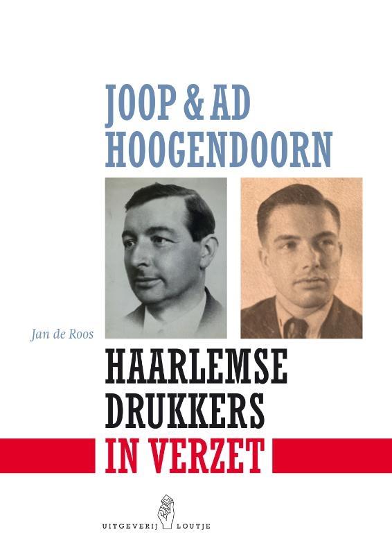 Jan De Roos,Joop & Ad Hoogendoorn. Haarlemse drukkers in verzet