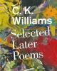 Williams, C. K.,Selected Later Poems