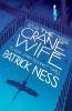 Ness, Patrick,Crane Wife