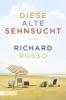 Russo, Richard,Diese alte Sehnsucht