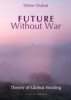 Duhm, Dieter,Future without War