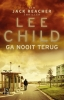 <b>Lee  Child</b>,Ga nooit terug