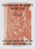 <b>Informal market worlds (atlas)</b>,The Architecture of Economic Pressure