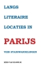 <b>Kees van Rijswijk</b>,Langs literaire locaties in Parijs