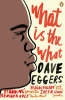 <b>Eggers, Dave</b>,What is the What