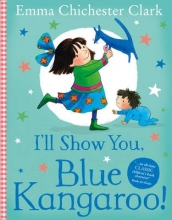 Emma Chichester Clark I`ll Show You, Blue Kangaroo