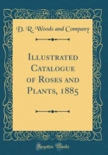 Company, D. R. Woods and Company, D: Illustrated Catalogue of Roses and Plants, 1885