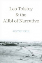 Weir, Justin Leo Tolstoy and the Alibi of Narrative