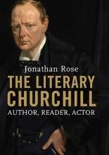 Rose, Jonathan The Literary Churchill - Author, Reader, Actor