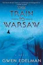 Edelman, Gwen The Train to Warsaw