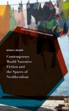 Walonen, Michael K. Contemporary World Narrative Fiction and the Spaces of Neoliberalism
