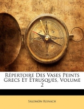 Reinach, Salomon Repertoire Des Vases Peints Grecs Et Etrusques, Volume 2