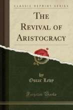 Levy, Oscar The Revival of Aristocracy (Classic Reprint)