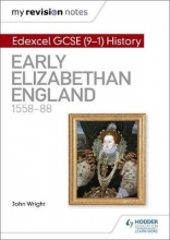Wright, John My Revision Notes: Edexcel GCSE History: Early Elizabethan England