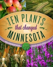 Meyer, Mary Hockenberry,   Price, Susan Davis Ten Plants That Changed Minnesota