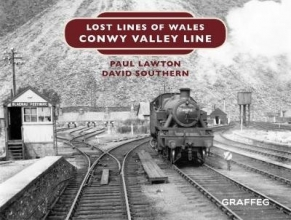Paul Lawton,   David Southern Lost Lines of Wales: Conwy Valley Line