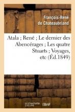 De Chateaubriand, Francois Rene Atala; René; Le Dernier Des Abencérages; Les Quatre Stuarts; Voyages, Etc (Éd.1849)