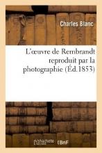 Blanc, Charles L`Oeuvre de Rembrandt Reproduit Par La Photographie