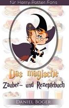 Boger, Daniel Das magische Zauberbuch und Rezeptebuch (Geschenkausgabe)