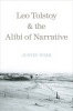 Weir, J, Leo Tolstoy and the Alibi of Narrative