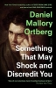 Daniel Mallory Ortberg, Something That May Shock and Discredit You