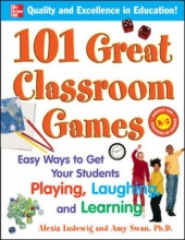Alexis Ludewig,   Amy Swan Dr. 101 Great Classroom Games