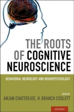 Anjan, M.D. Chatterjee,   H.Branch Coslett The Roots of Cognitive Neuroscience