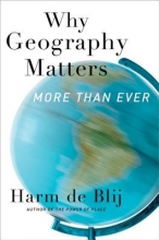 Harm J. (Distinguished Professor of Geography, Distinguished Professor of Geography, Michigan State University) De Blij Why Geography Matters, More Than Ever
