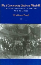 Powell, H Jefferson Constitution in History and Politics - A Community  Built on Words