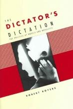 Boyers, Robert The Dictators Dictation - The Politics of Novel and Novelists