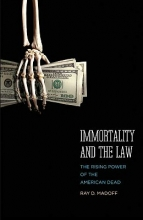 Madoff, Ray D Immortality and the Law - The Rising Power of the American Dead