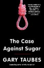 Taubes, Gary The Case Against Sugar