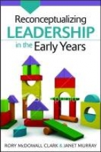 Rory McDowall Clark,   Janet Murray Reconceptualizing Leadership in the Early Years