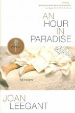 Leegant, Joan An Hour in Paradise - Stories