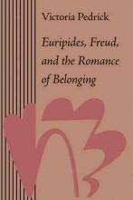 Pedrick, Victoria Euripides, Freud and the Romance of Belonging