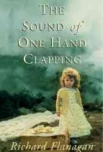 Flanagan, Richard The Sound of One Hand Clapping