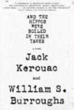 Burroughs, William S.,   Kerouac, Jack And the Hippos Were Boiled in Their Tanks