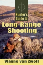 Van Zwoll, Wayne Hunter`s Guide to Long-Range Shooting