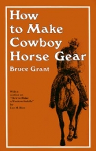 Bruce Grant How to Make Cowboy Horse Gear